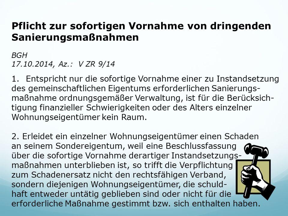 Pflicht zur sofortigen Vornahme von dringenden Sanierungsmaßnahmen BGH 17.10.2014, Az.: V ZR 9/14 1.Entspricht nur die sofortige Vornahme einer zu Ins