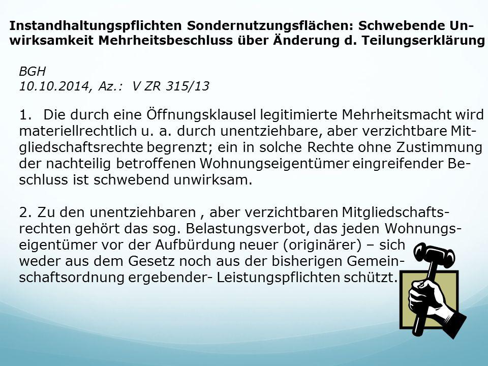 Instandhaltungspflichten Sondernutzungsflächen: Schwebende Un- wirksamkeit Mehrheitsbeschluss über Änderung d. Teilungserklärung BGH 10.10.2014, Az.: