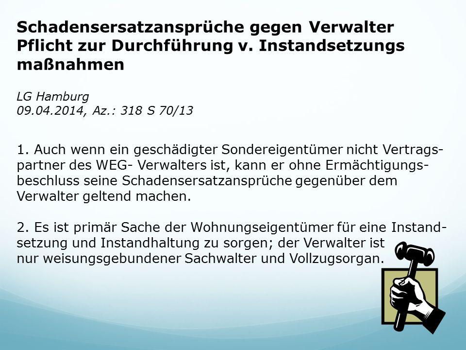Schadensersatzansprüche gegen Verwalter Pflicht zur Durchführung v. Instandsetzungs maßnahmen LG Hamburg 09.04.2014, Az.: 318 S 70/13 1. Auch wenn ein