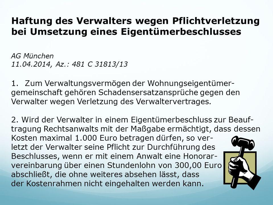 Haftung des Verwalters wegen Pflichtverletzung bei Umsetzung eines Eigentümerbeschlusses AG München 11.04.2014, Az.: 481 C 31813/13 1.Zum Verwaltungsv