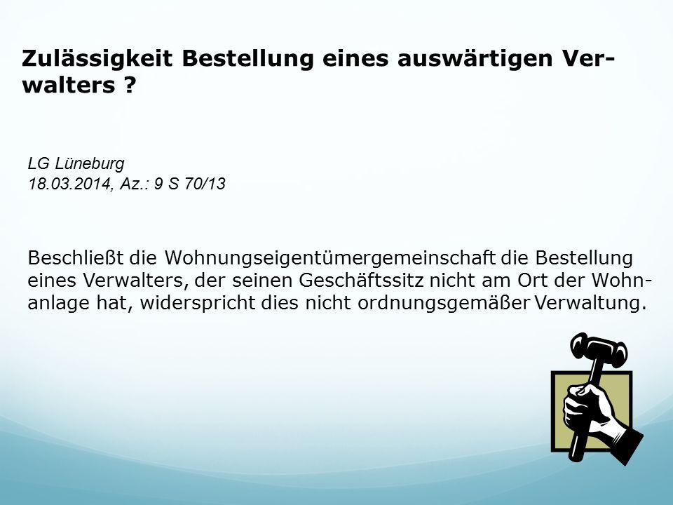 Zulässigkeit Bestellung eines auswärtigen Ver- walters ? LG Lüneburg 18.03.2014, Az.: 9 S 70/13 Beschließt die Wohnungseigentümergemeinschaft die Best
