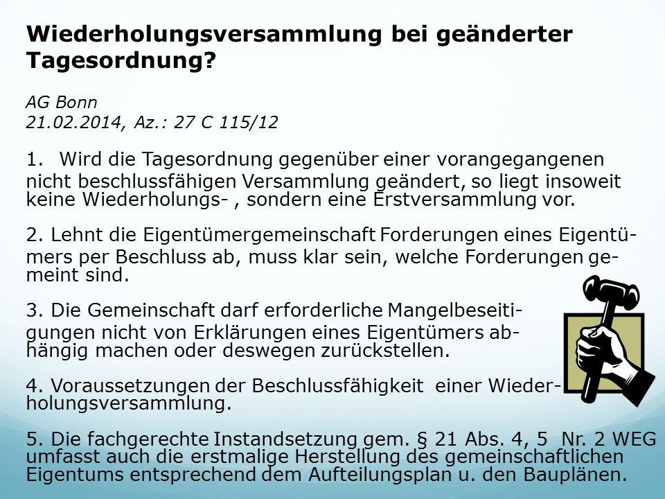 Wiederholungsversammlung bei geänderter Tagesordnung? AG Bonn 21.02.2014, Az.: 27 C 115/12 1.Wird die Tagesordnung gegenüber einer vorangegangenen nic