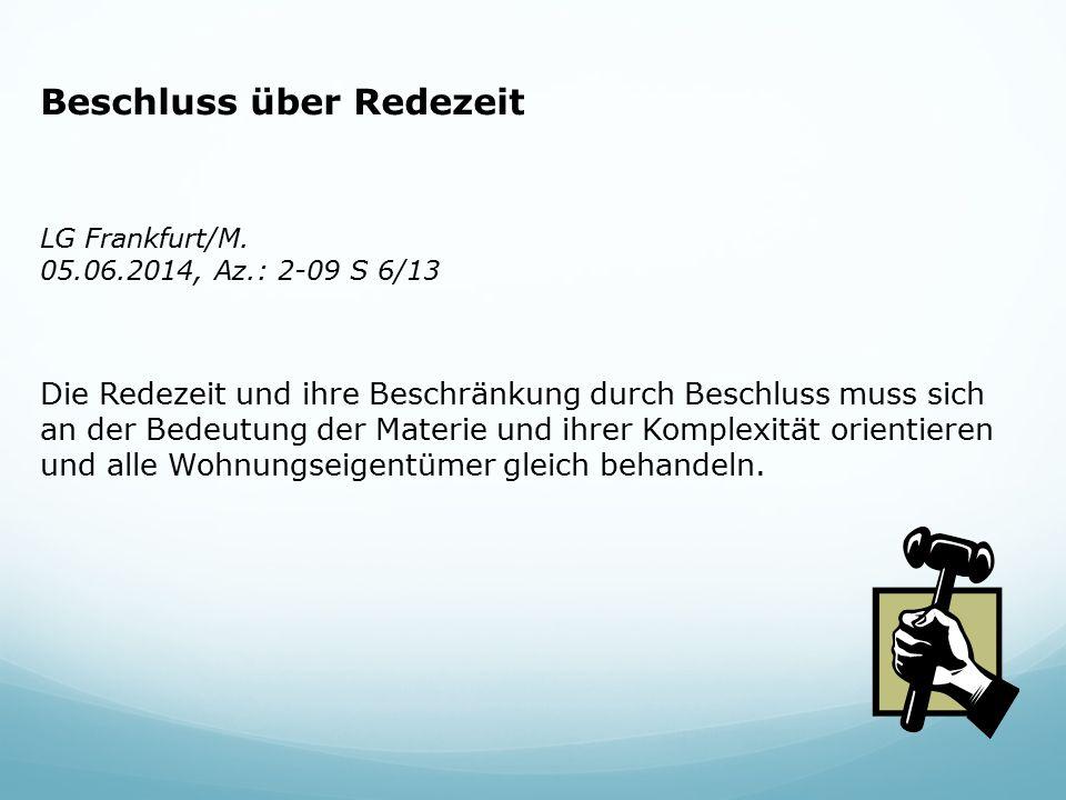 Beschluss über Redezeit LG Frankfurt/M. 05.06.2014, Az.: 2-09 S 6/13 Die Redezeit und ihre Beschränkung durch Beschluss muss sich an der Bedeutung der