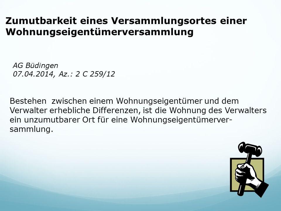 Zumutbarkeit eines Versammlungsortes einer Wohnungseigentümerversammlung AG Büdingen 07.04.2014, Az.: 2 C 259/12 Bestehen zwischen einem Wohnungseigen