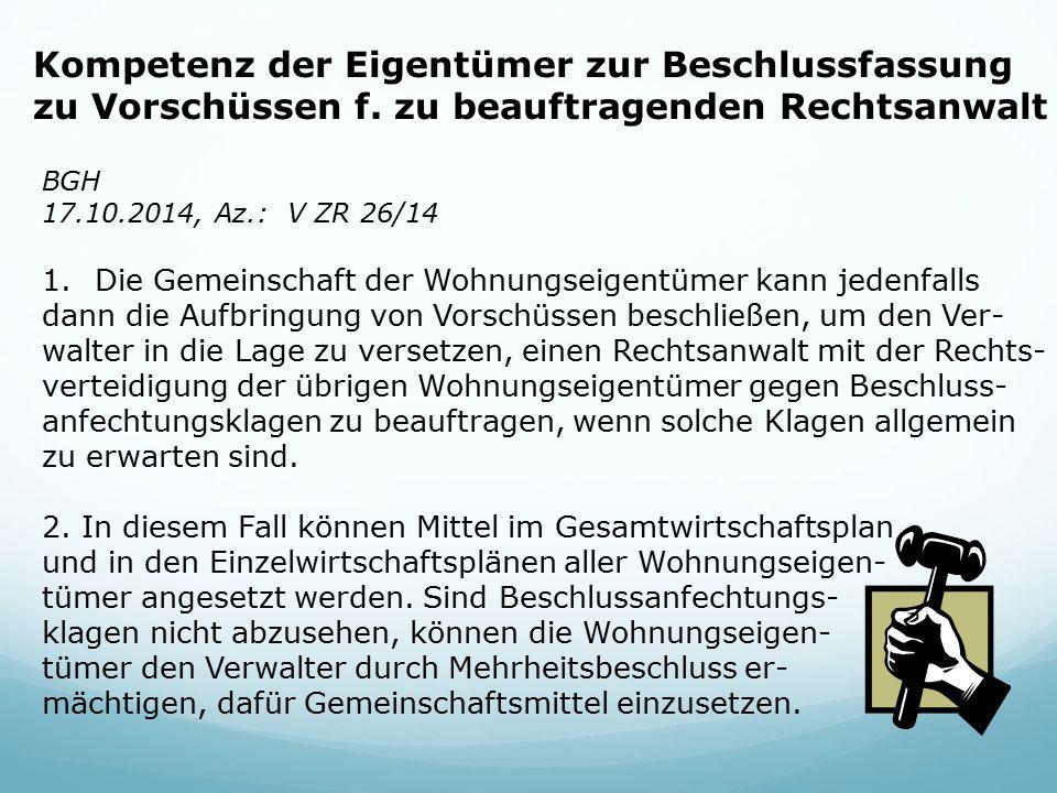 Kompetenz der Eigentümer zur Beschlussfassung zu Vorschüssen f. zu beauftragenden Rechtsanwalt BGH 17.10.2014, Az.: V ZR 26/14 1.Die Gemeinschaft der