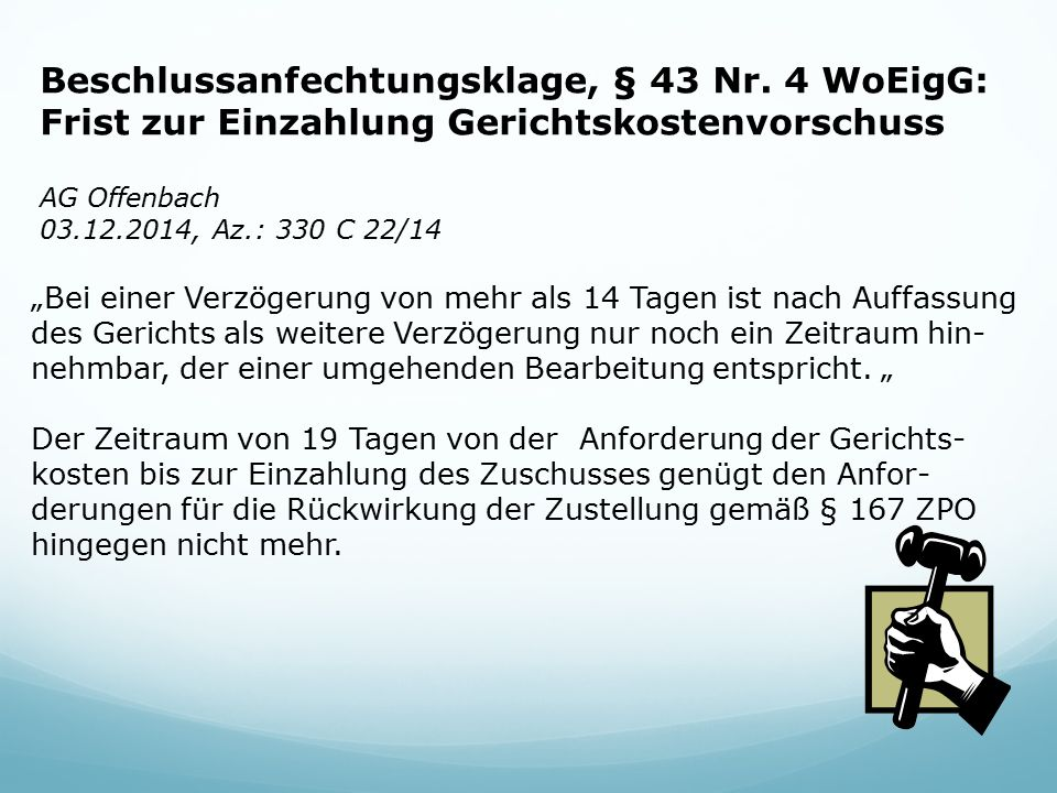 """Beschlussanfechtungsklage, § 43 Nr. 4 WoEigG: Frist zur Einzahlung Gerichtskostenvorschuss AG Offenbach 03.12.2014, Az.: 330 C 22/14 """"Bei einer Verzög"""