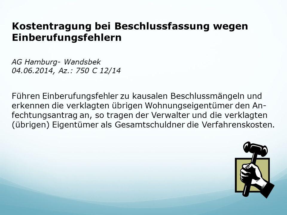 Kostentragung bei Beschlussfassung wegen Einberufungsfehlern AG Hamburg- Wandsbek 04.06.2014, Az.: 750 C 12/14 Führen Einberufungsfehler zu kausalen Beschlussmängeln und erkennen die verklagten übrigen Wohnungseigentümer den An- fechtungsantrag an, so tragen der Verwalter und die verklagten (übrigen) Eigentümer als Gesamtschuldner die Verfahrenskosten.