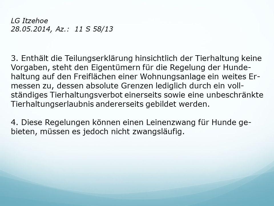 LG Itzehoe 28.05.2014, Az.: 11 S 58/13 3. Enthält die Teilungserklärung hinsichtlich der Tierhaltung keine Vorgaben, steht den Eigentümern für die Reg