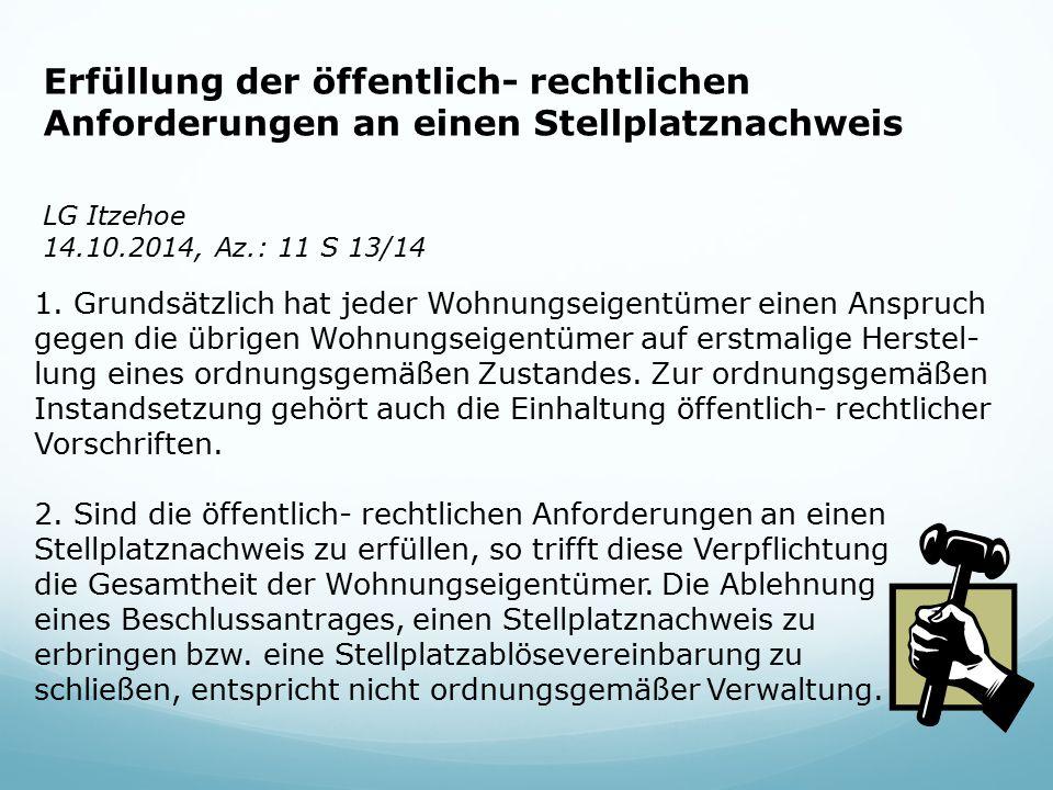 Erfüllung der öffentlich- rechtlichen Anforderungen an einen Stellplatznachweis LG Itzehoe 14.10.2014, Az.: 11 S 13/14 1. Grundsätzlich hat jeder Wohn