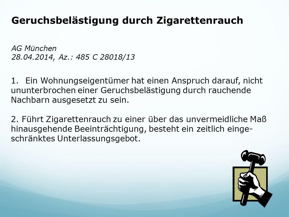 Geruchsbelästigung durch Zigarettenrauch AG München 28.04.2014, Az.: 485 C 28018/13 1.Ein Wohnungseigentümer hat einen Anspruch darauf, nicht ununterbrochen einer Geruchsbelästigung durch rauchende Nachbarn ausgesetzt zu sein.