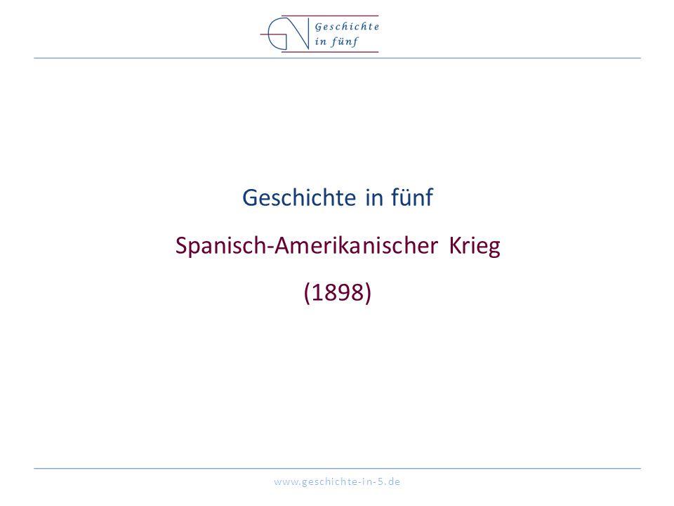 www.geschichte-in-5.de Geschichte in fünf Spanisch-Amerikanischer Krieg (1898)