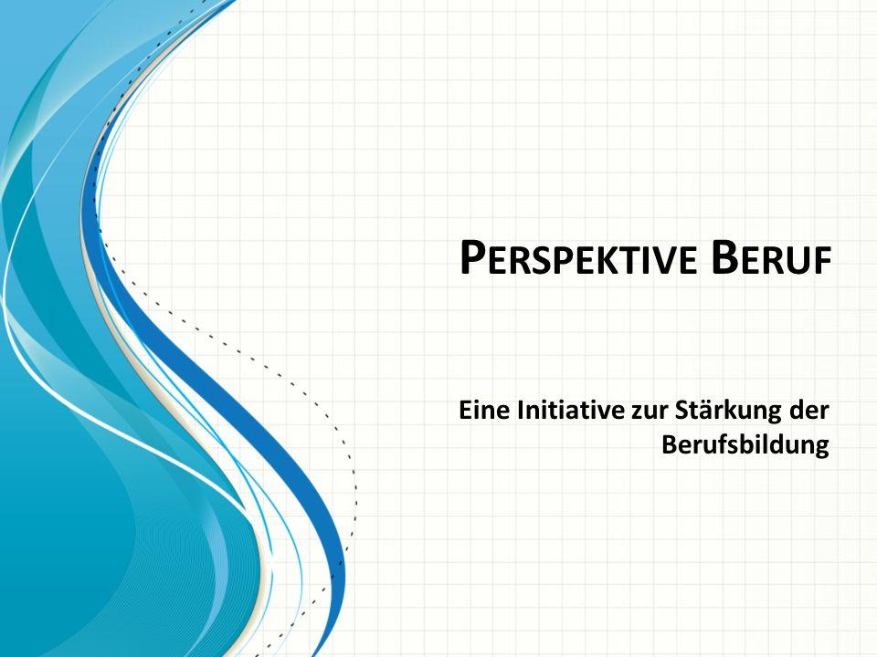 P ERSPEKTIVE B ERUF Eine Initiative zur Stärkung der Berufsbildung