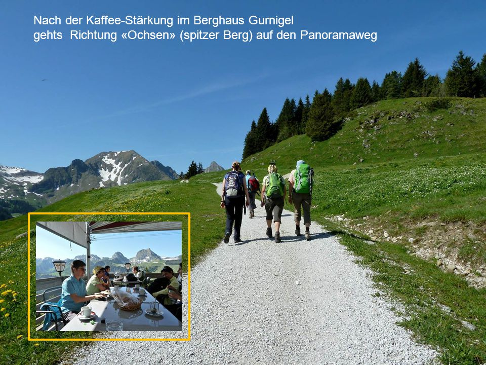 Nach der Kaffee-Stärkung im Berghaus Gurnigel gehts Richtung «Ochsen» (spitzer Berg) auf den Panoramaweg