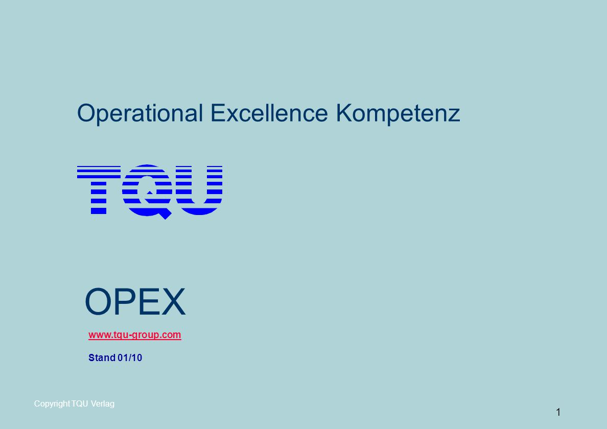 1 www.tqu-group.com Stand 01/10 Copyright TQU Verlag Operational Excellence Kompetenz OPEX