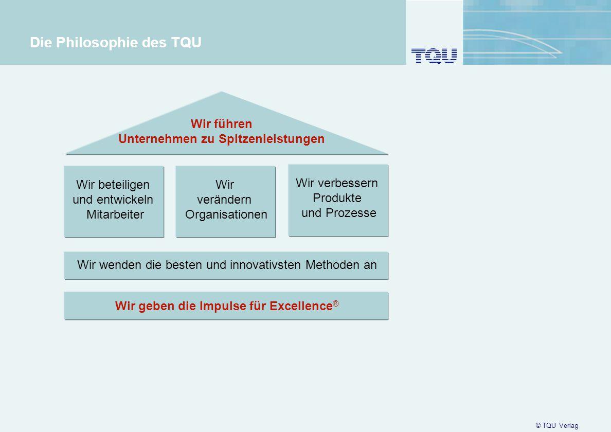 3 Die Philosophie des TQU Wir beteiligen und entwickeln Mitarbeiter Wir verändern Organisationen Wir verbessern Produkte und Prozesse Wir wenden die b