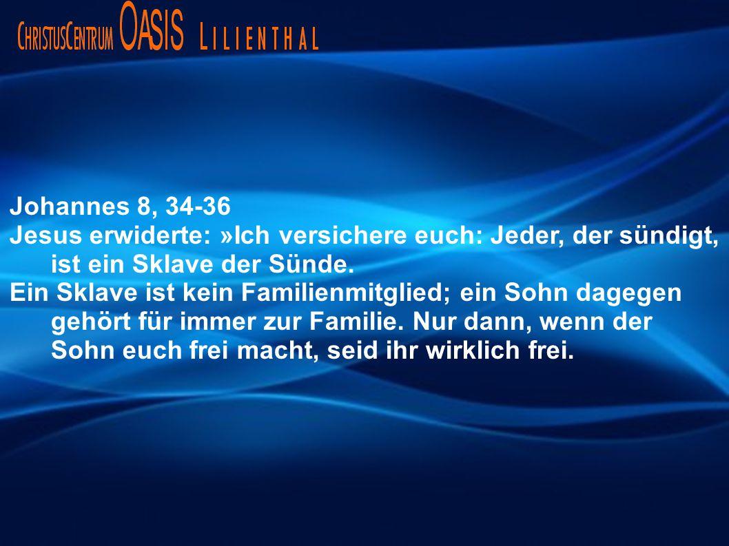 Johannes 8, 34-36 Jesus erwiderte: »Ich versichere euch: Jeder, der sündigt, ist ein Sklave der Sünde.
