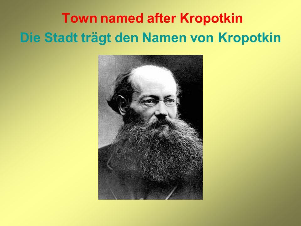 Town named after Kropotkin Die Stadt trägt den Namen von Kropotkin