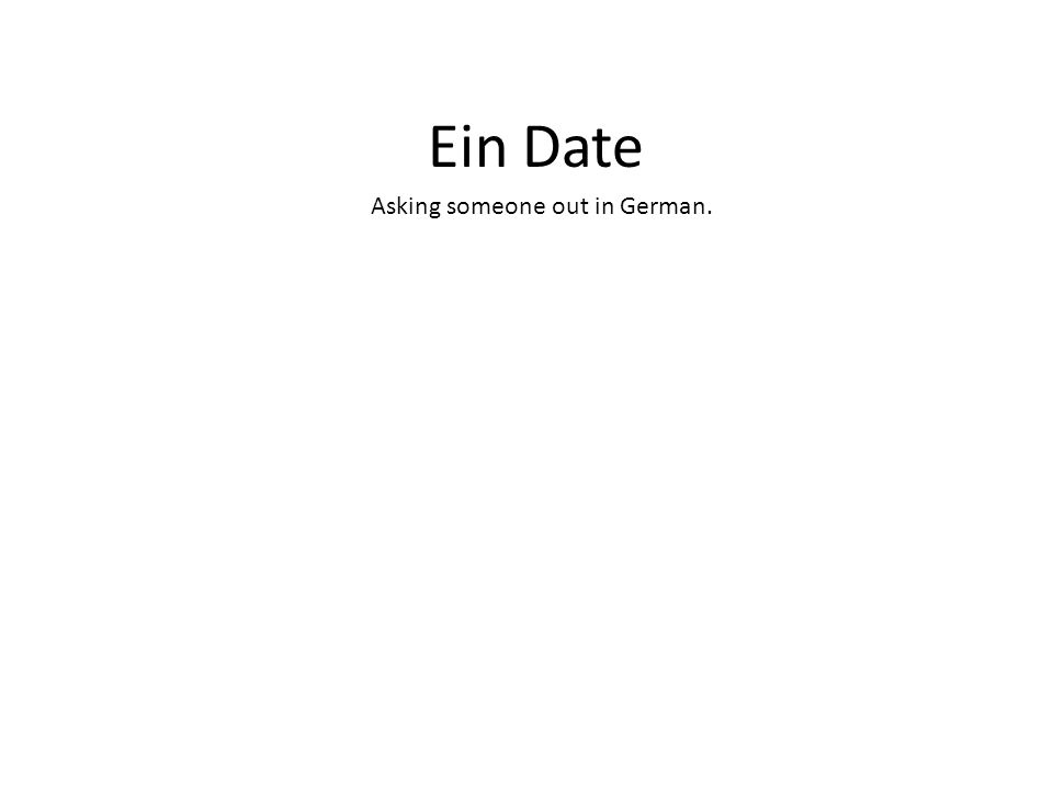 Ein Date Asking someone out in German.
