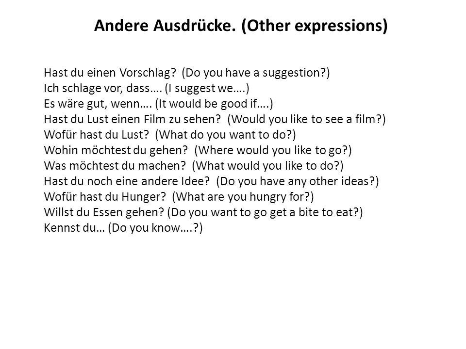 Andere Ausdrücke. (Other expressions) Hast du einen Vorschlag? (Do you have a suggestion?) Ich schlage vor, dass…. (I suggest we….) Es wäre gut, wenn…
