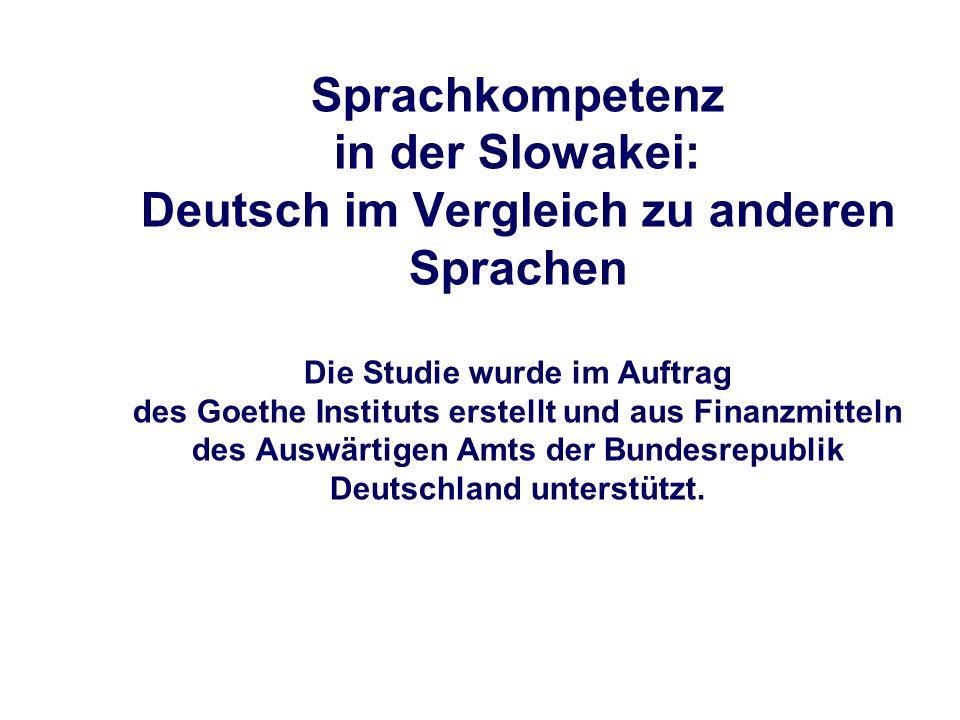 Sprachkompetenz in der Slowakei: Deutsch im Vergleich zu anderen Sprachen Die Studie wurde im Auftrag des Goethe Instituts erstellt und aus Finanzmitteln des Auswärtigen Amts der Bundesrepublik Deutschland unterstützt.