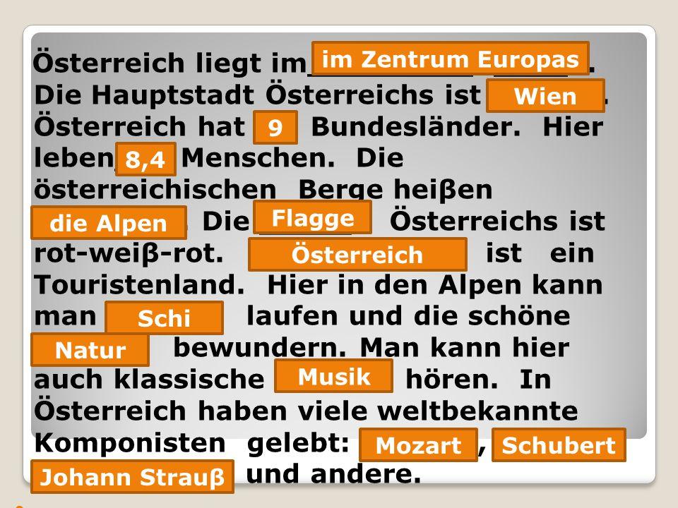 Österreich liegt im_________ ____.Die Hauptstadt Österreichs ist ______.