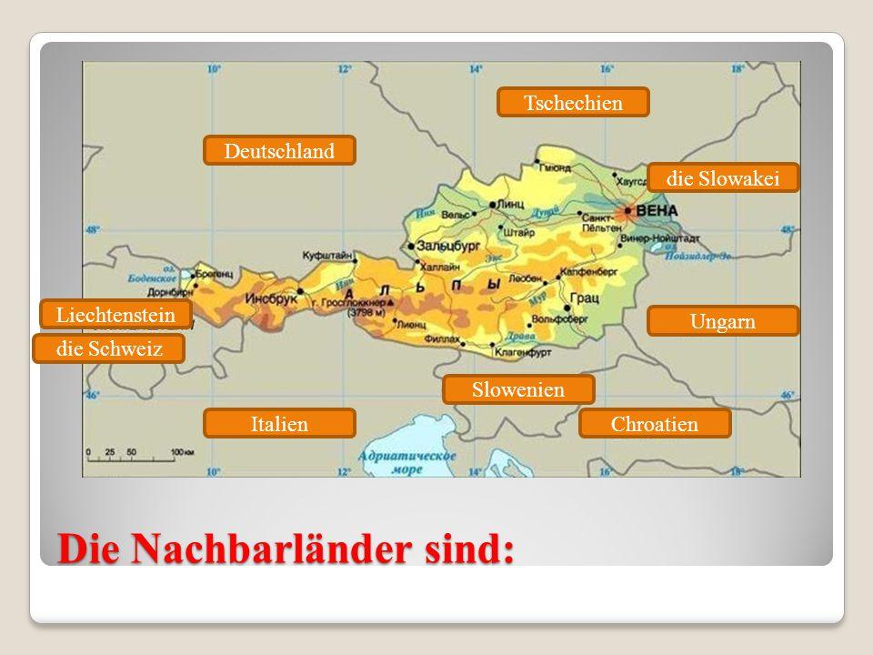 Die Nachbarländer sind: Deutschland Italien Slowenien Tschechien die Slowakei Ungarn Liechtenstein die Schweiz Chroatien
