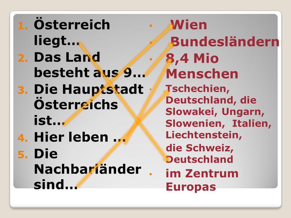 1.Österreich liegt… 2. Das Land besteht aus 9… 3.