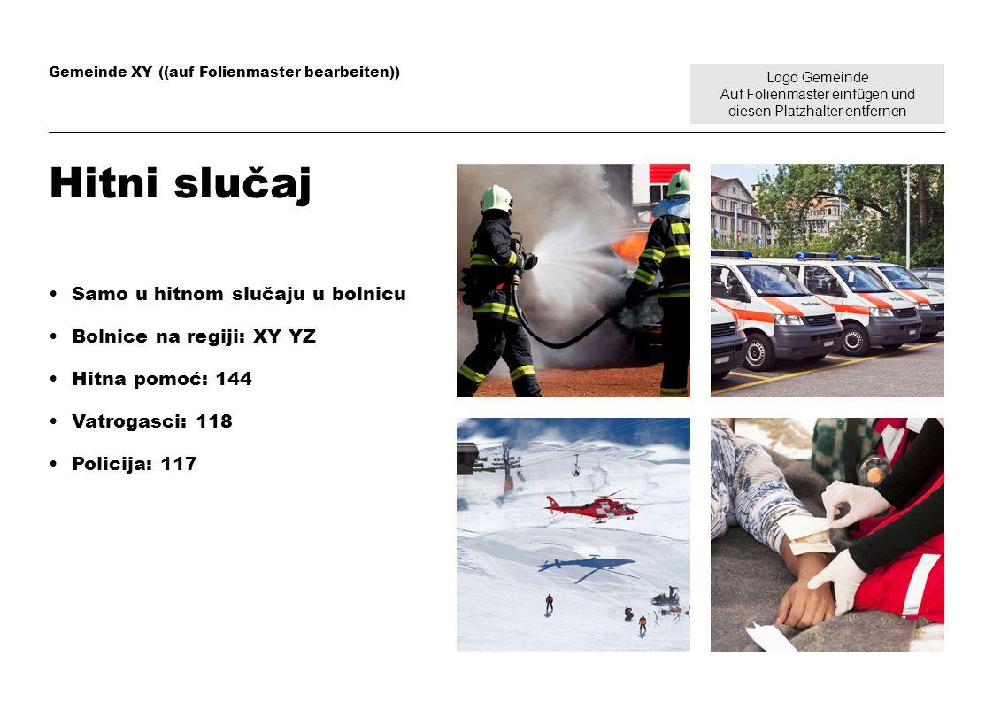 Logo Gemeinde Auf Folienmaster einfügen und diesen Platzhalter entfernen Gemeinde XY ((auf Folienmaster bearbeiten)) Hitni slučaj Samo u hitnom slučaj