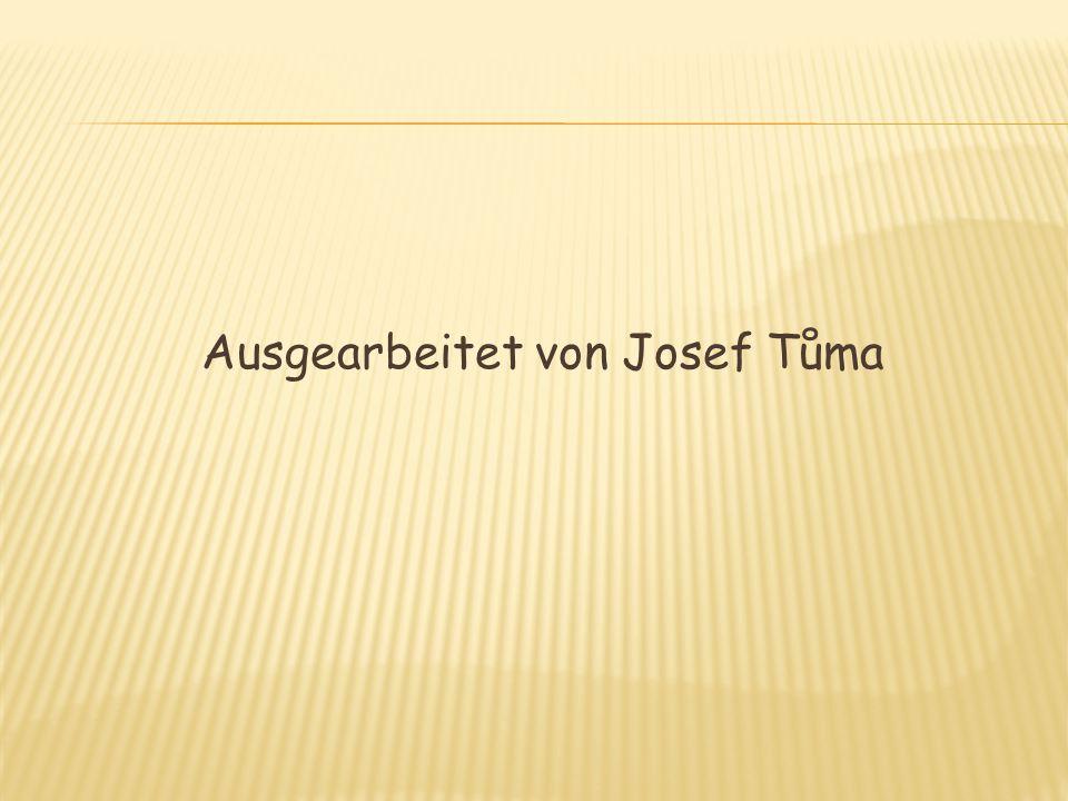 Ausgearbeitet von Josef Tůma
