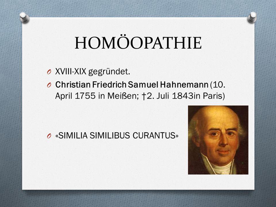 HOMÖOPATHIE O XVIII-XIX gegründet.O Christian Friedrich Samuel Hahnemann (10.
