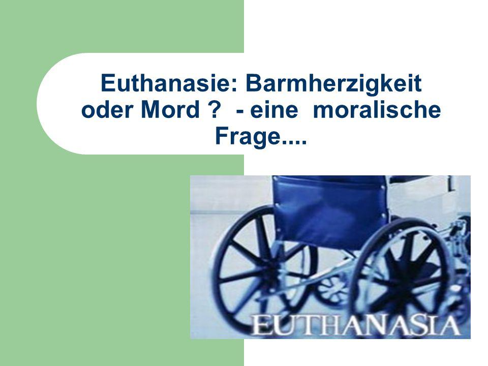 Euthanasie: Barmherzigkeit oder Mord ? - eine moralische Frage....