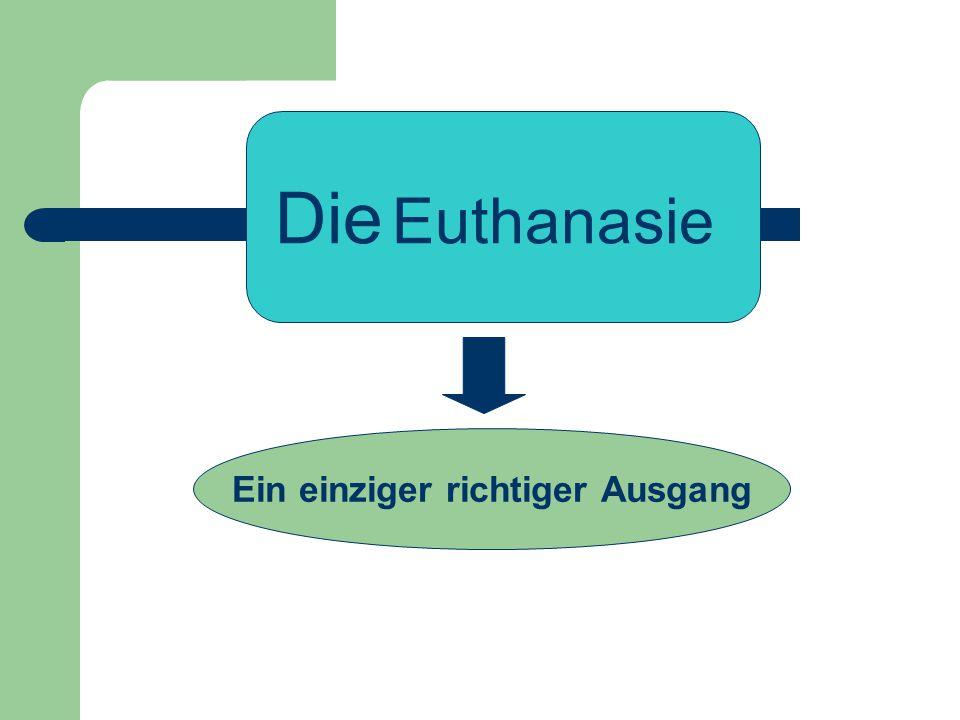 Die Euthanasie Ein einziger richtiger Ausgang