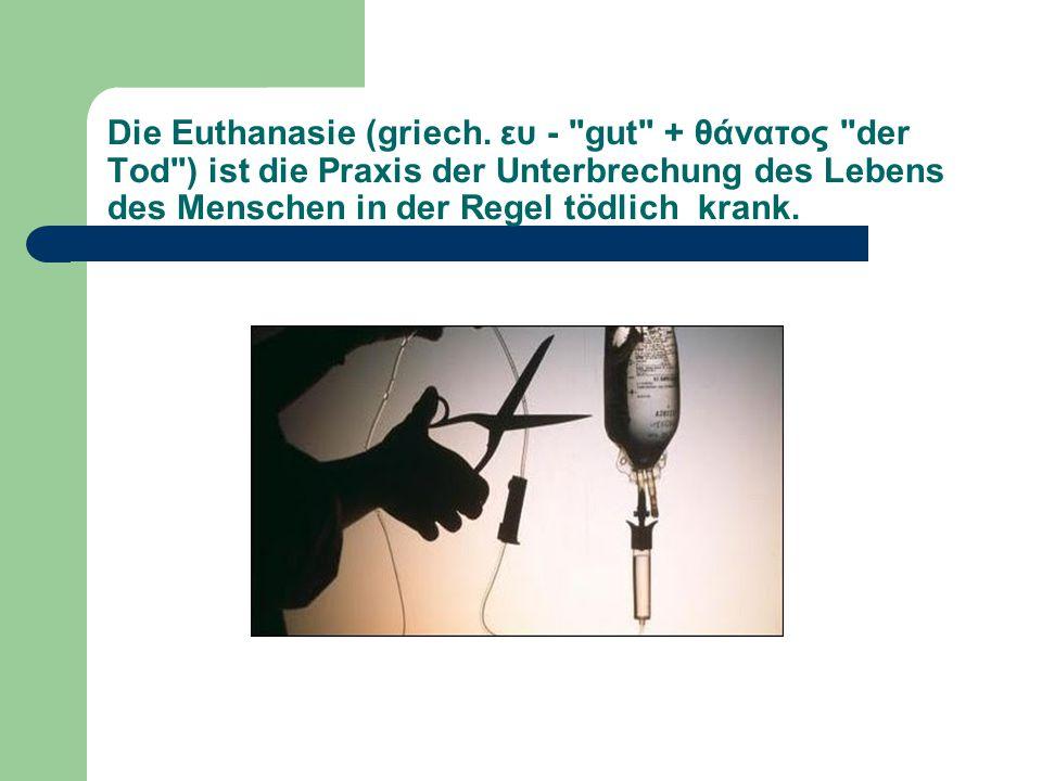 Die Arten der Euthanasie Die passive Euthanasie Die freiwillige Euthanasie Die aktive Euthanasie Die unfreiwillige Euthanasie