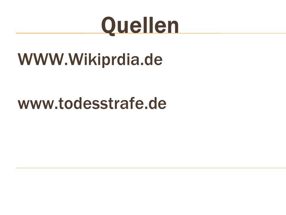 WWW.Wikiprdia.de www.todesstrafe.de Quellen
