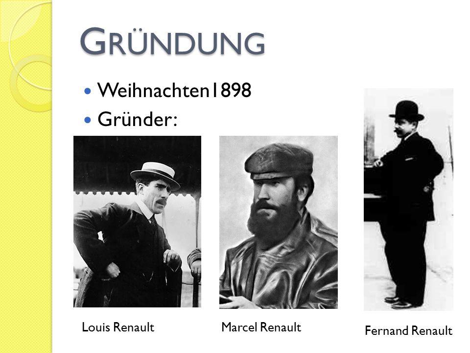 G RÜNDUNG Weihnachten1898 Gründer: Louis Renault Fernand Renault Marcel Renault
