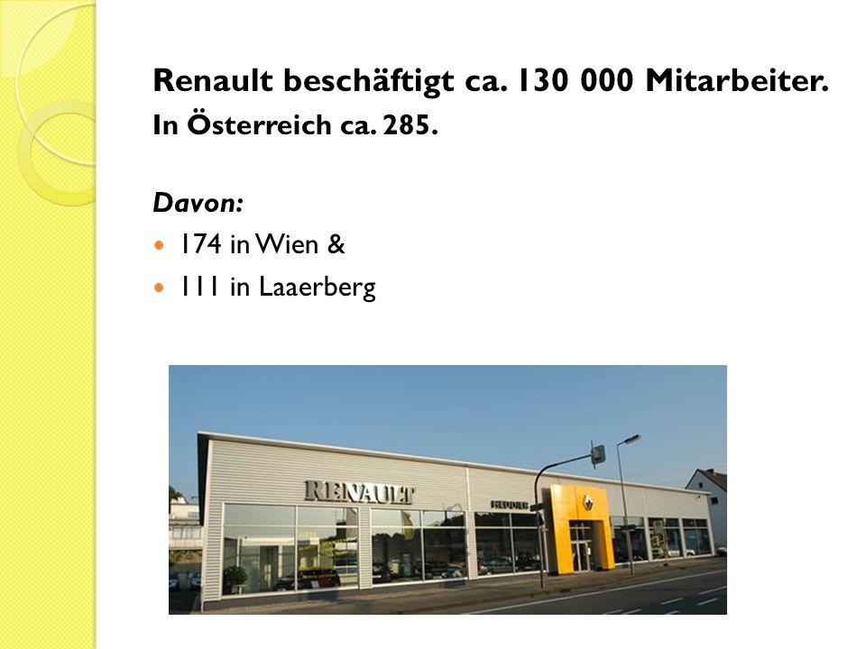 Renault beschäftigt ca. 130 000 Mitarbeiter. In Österreich ca. 285. Davon: 174 in Wien & 111 in Laaerberg