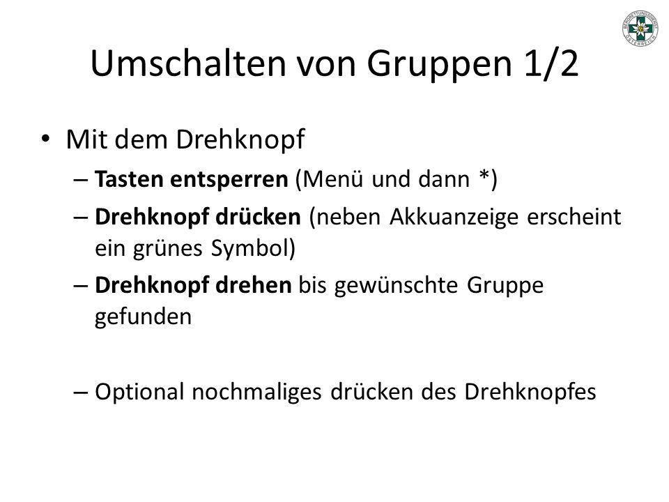 Umschalten von Gruppen 1/2 Mit dem Drehknopf – Tasten entsperren (Menü und dann *) – Drehknopf drücken (neben Akkuanzeige erscheint ein grünes Symbol)