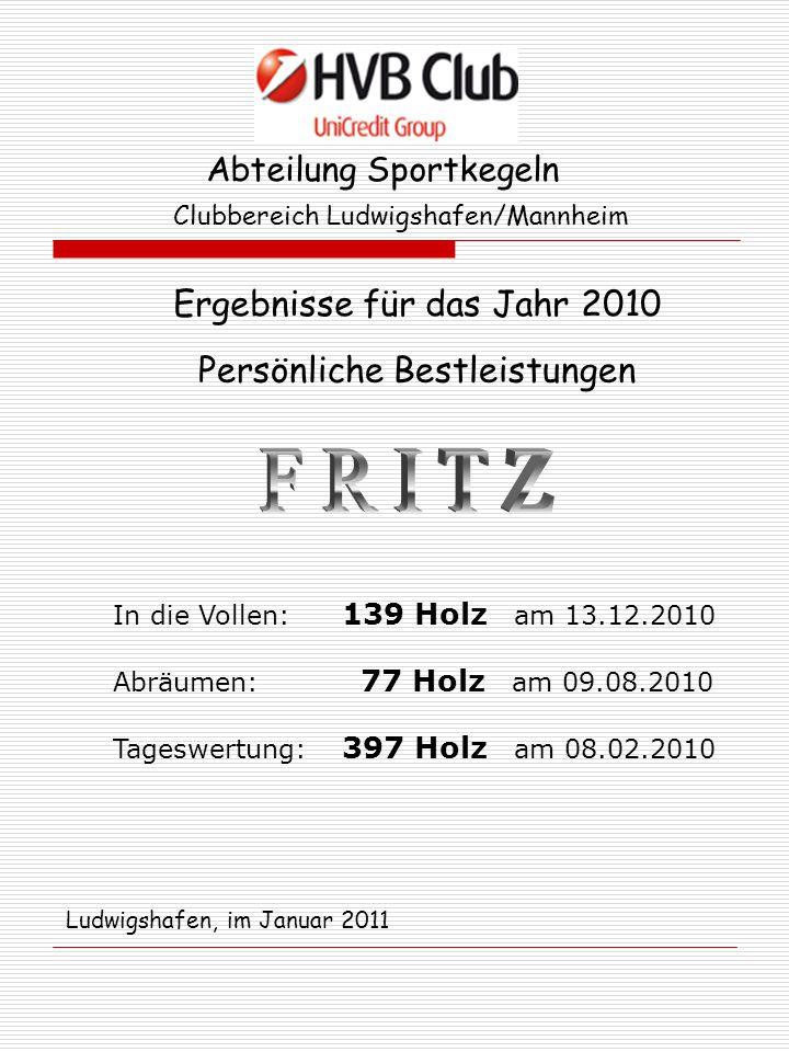 Abteilung Sportkegeln Clubbereich Ludwigshafen/Mannheim Ergebnisse für das Jahr 2010 Persönliche Bestleistungen In die Vollen: 139 Holz am 13.12.2010