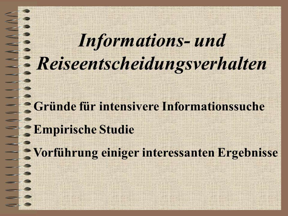 Informations- und Reiseentscheidungsverhalten Gründe für intensivere Informationssuche Empirische Studie Vorführung einiger interessanten Ergebnisse