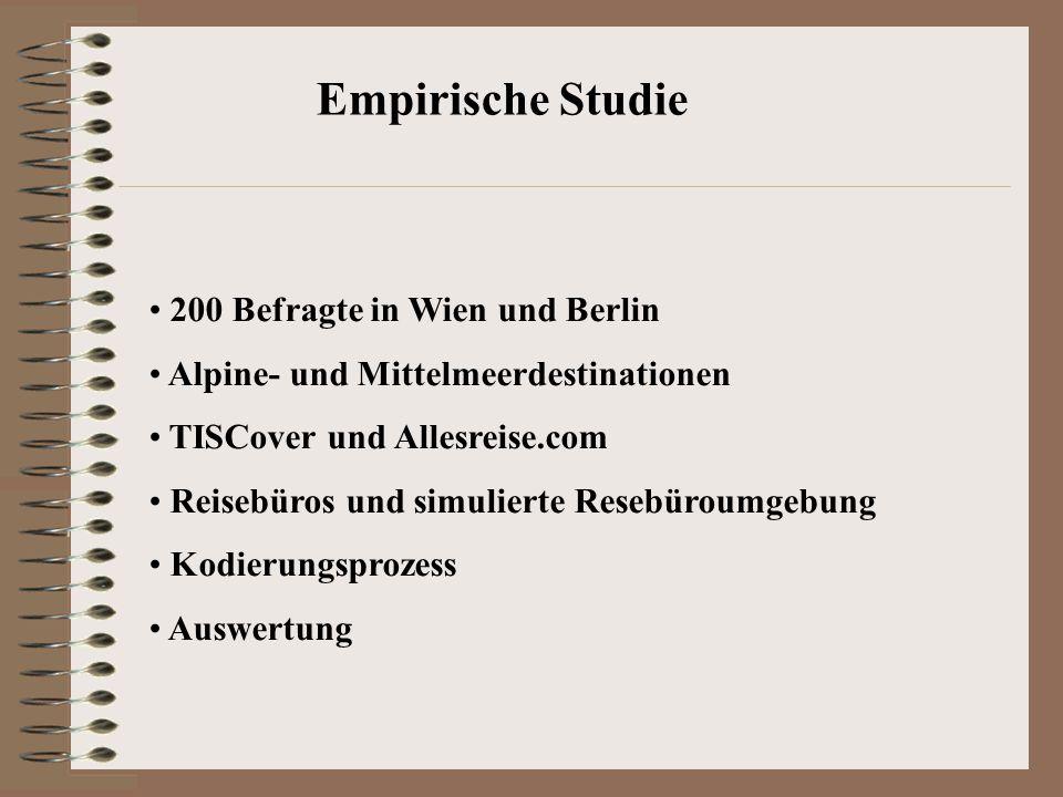 Empirische Studie 200 Befragte in Wien und Berlin Alpine- und Mittelmeerdestinationen TISCover und Allesreise.com Reisebüros und simulierte Resebüroumgebung Kodierungsprozess Auswertung