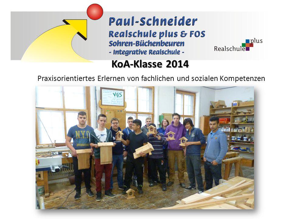 KoA-Klasse 2014 KoA-Klasse 2014 Praxisorientiertes Erlernen von fachlichen und sozialen Kompetenzen