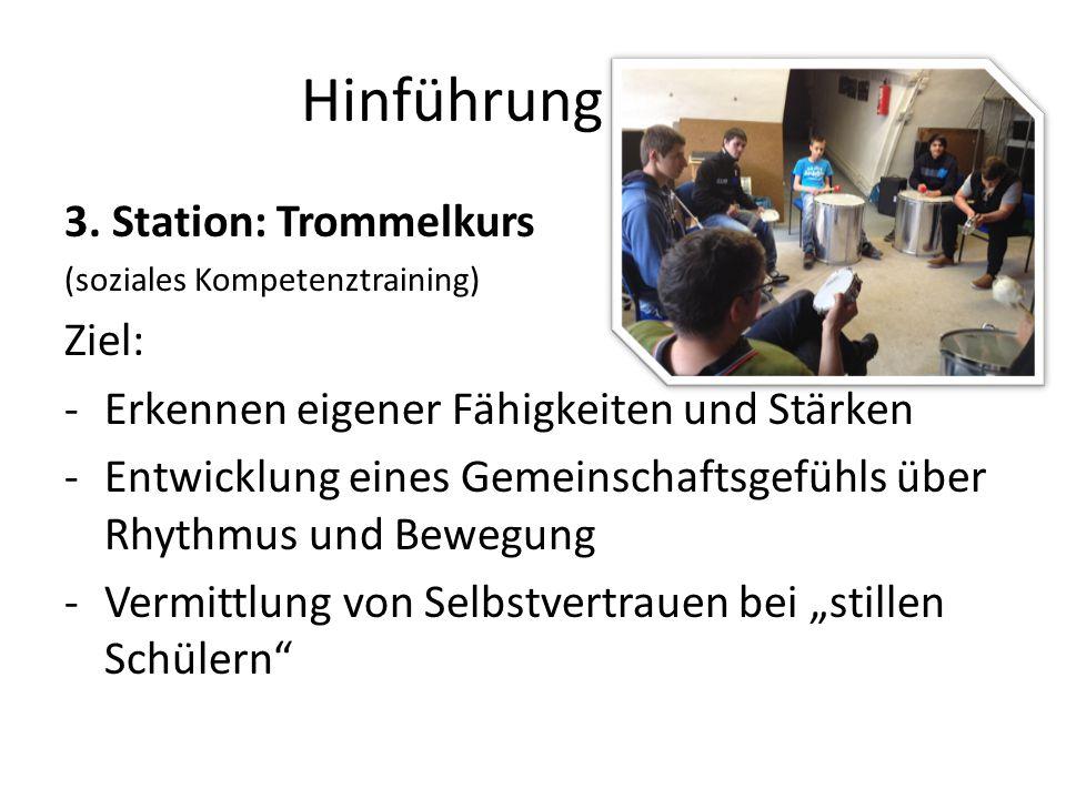 Hinführung 3. Station: Trommelkurs (soziales Kompetenztraining) Ziel: -Erkennen eigener Fähigkeiten und Stärken -Entwicklung eines Gemeinschaftsgefühl