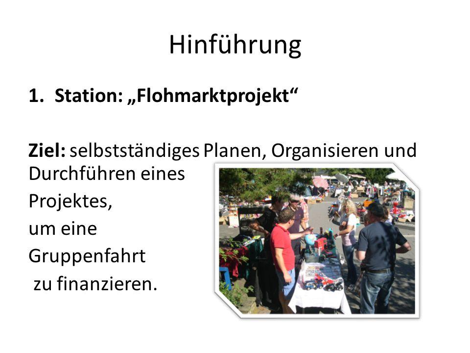 """Hinführung 1.Station: """"Flohmarktprojekt"""" Ziel: selbstständiges Planen, Organisieren und Durchführen eines Projektes, um eine Gruppenfahrt zu finanzier"""