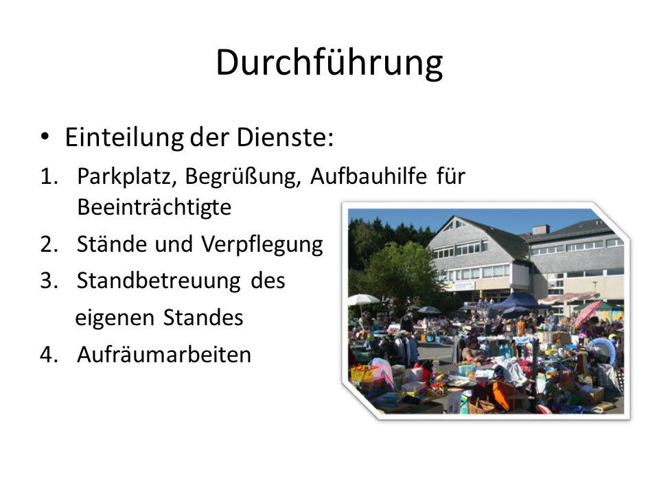 Durchführung Einteilung der Dienste: 1.Parkplatz, Begrüßung, Aufbauhilfe für Beeinträchtigte 2.Stände und Verpflegung 3.Standbetreuung des eigenen Sta