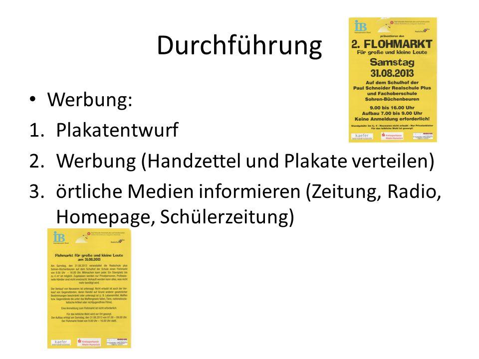 Durchführung Werbung: 1.Plakatentwurf 2.Werbung (Handzettel und Plakate verteilen) 3.örtliche Medien informieren (Zeitung, Radio, Homepage, Schülerzei