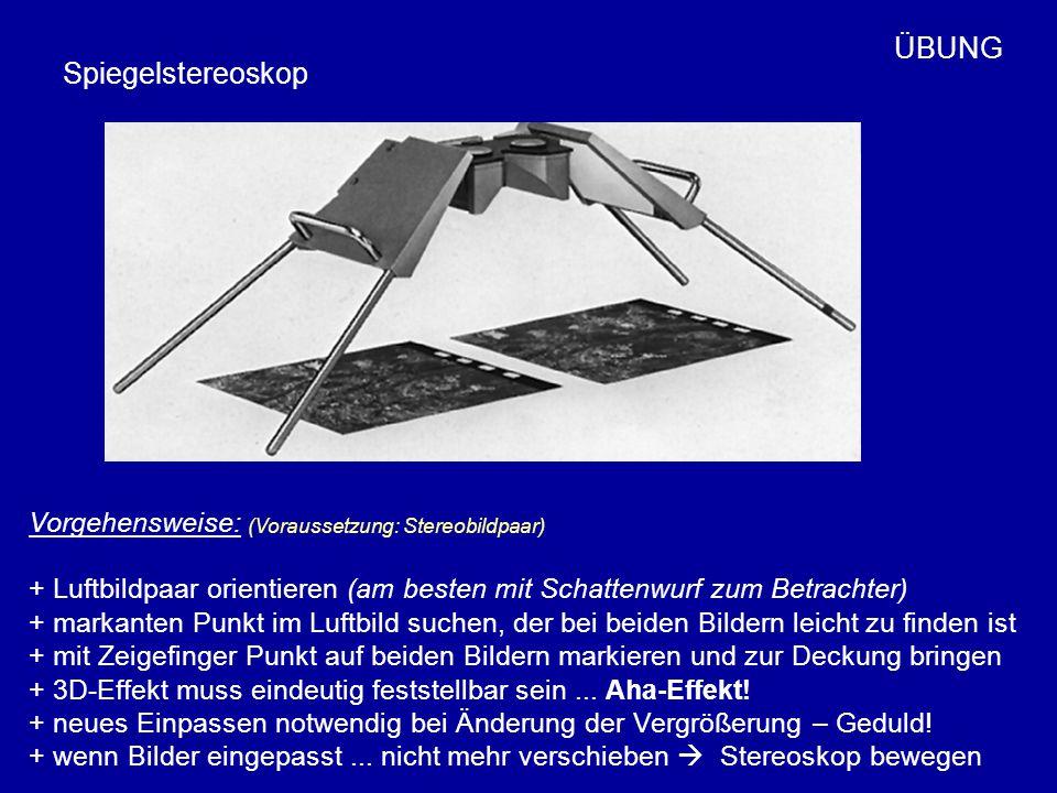 Spiegelstereoskop Vorgehensweise: + Luftbildpaar orientieren (am besten mit Schattenwurf zum Betrachter) + markanten Punkt im Luftbild suchen, der bei