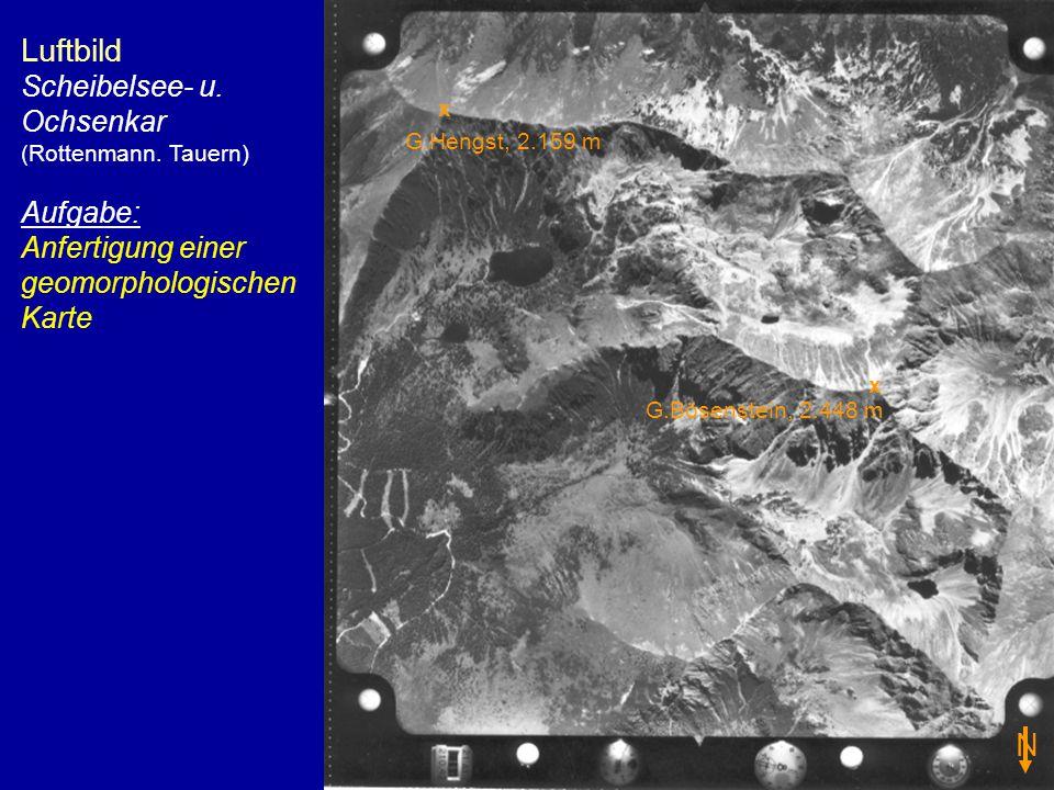Luftbild Scheibelsee- u. Ochsenkar (Rottenmann. Tauern) Aufgabe: Anfertigung einer geomorphologischen Karte N G.Hengst, 2.159 m G.Bösenstein, 2.448 m