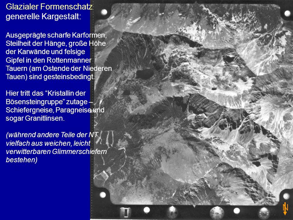 Glazialer Formenschatz generelle Kargestalt: Ausgeprägte scharfe Karformen, Steilheit der Hänge, große Höhe der Karwände und felsige Gipfel in den Rot