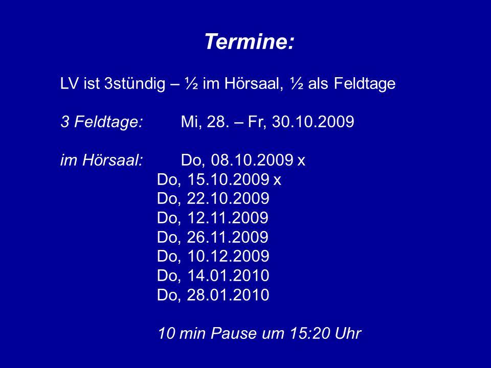 Termine: LV ist 3stündig – ½ im Hörsaal, ½ als Feldtage 3 Feldtage: Mi, 28. – Fr, 30.10.2009 im Hörsaal: Do, 08.10.2009 x Do, 15.10.2009 x Do, 22.10.2