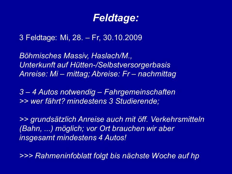 Feldtage: 3 Feldtage: Mi, 28. – Fr, 30.10.2009 Böhmisches Massiv, Haslach/M., Unterkunft auf Hütten-/Selbstversorgerbasis Anreise: Mi – mittag; Abreis